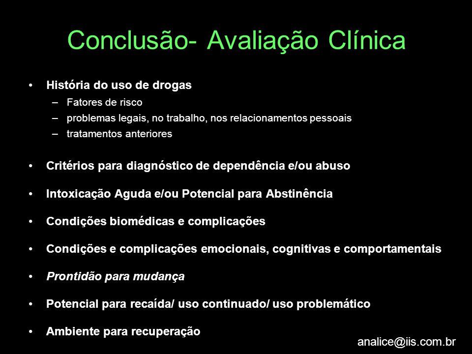 analice@iis.com.br Conclusão- Avaliação Clínica História do uso de drogas –Fatores de risco –problemas legais, no trabalho, nos relacionamentos pessoa