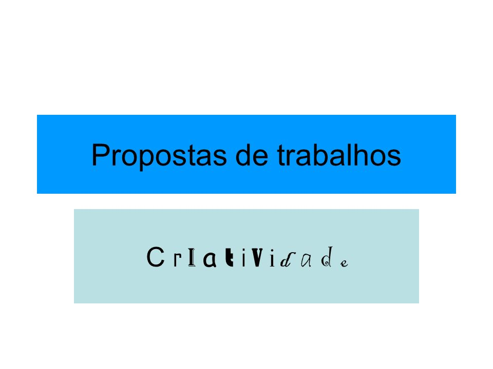 Propostas de trabalhos C r i a t i v i d a d e