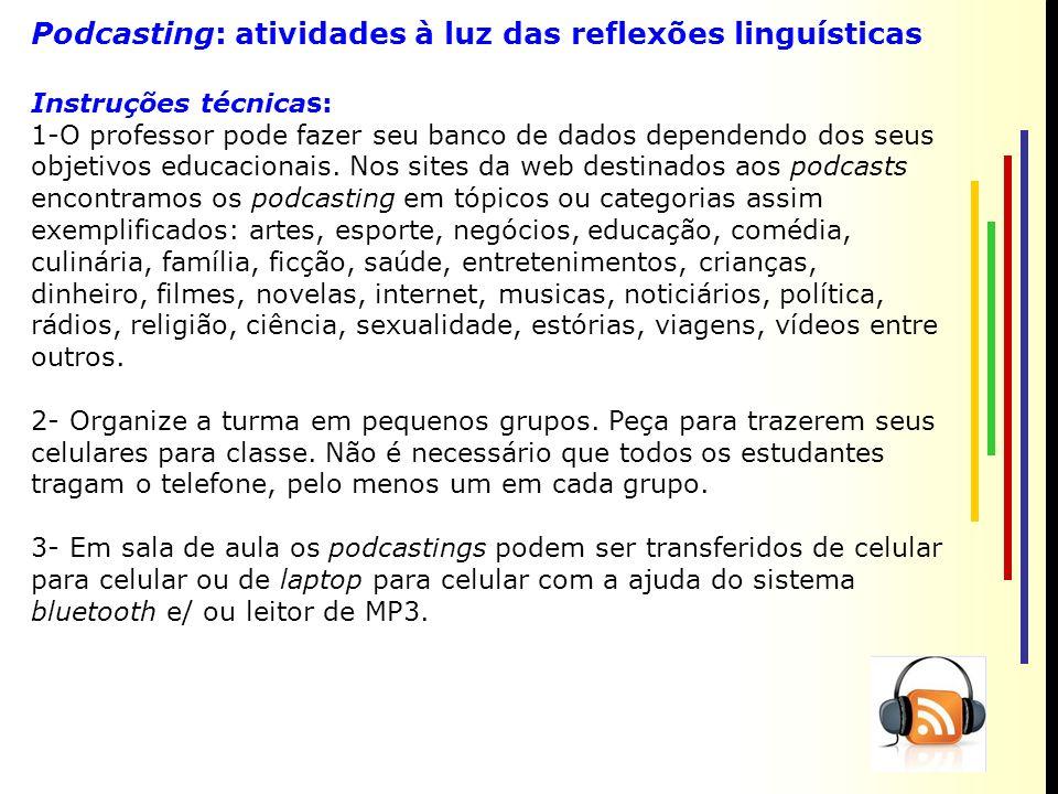 Podcasting: atividades à luz das reflexões linguísticas Instruções técnicas: 1-O professor pode fazer seu banco de dados dependendo dos seus objetivos educacionais.