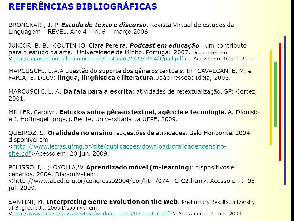REFERÊNCIAS BIBLIOGRÁFICAS BRONCKART, J. P. Estudo do texto e discurso.