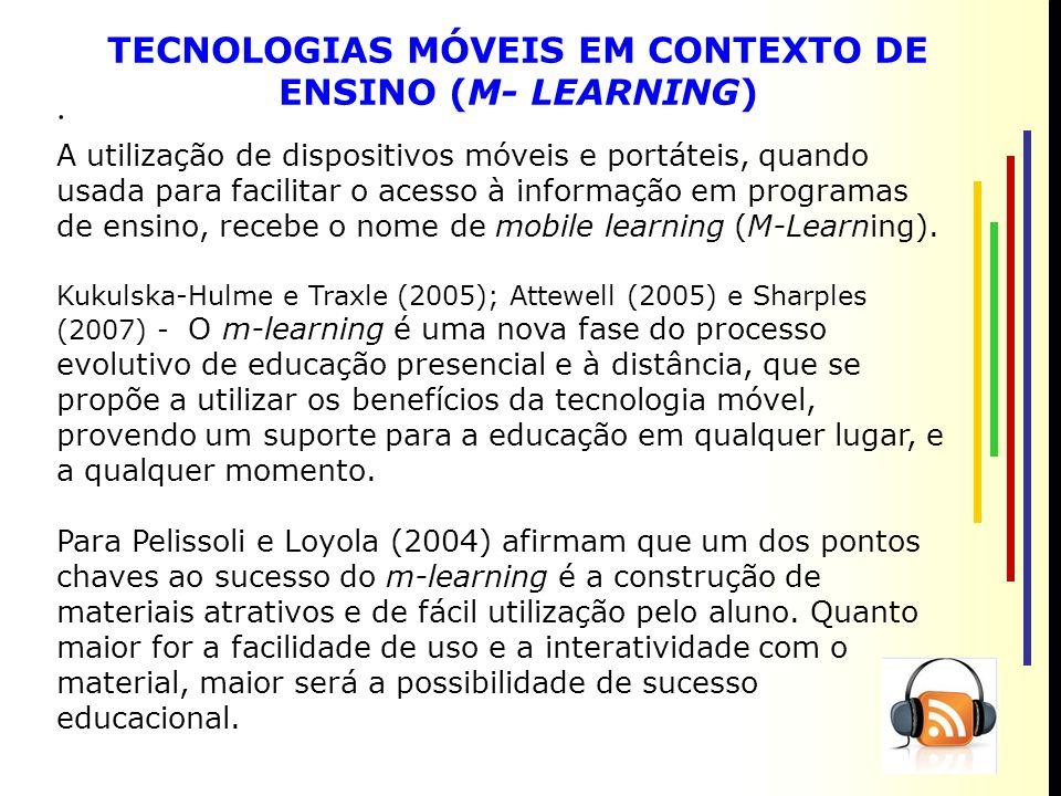 TECNOLOGIAS MÓVEIS EM CONTEXTO DE ENSINO (M- LEARNING) A utilização de dispositivos móveis e portáteis, quando usada para facilitar o acesso à informação em programas de ensino, recebe o nome de mobile learning (M-Learning).