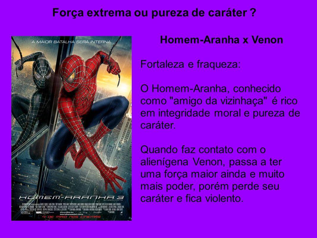 Força extrema ou pureza de caráter ? Homem-Aranha x Venon Fortaleza e fraqueza: O Homem-Aranha, conhecido como