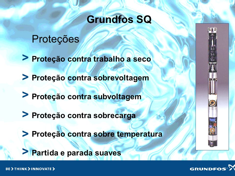 Grundfos SQ > > > Proteções Proteção contra trabalho a seco Proteção contra sobrevoltagem Proteção contra subvoltagem Proteção contra sobrecarga Proteção contra sobre temperatura Partida e parada suaves > > >