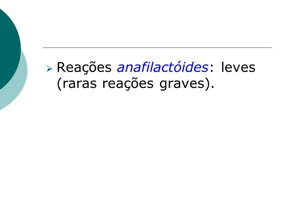 Reações anafilactóides: leves (raras reações graves).