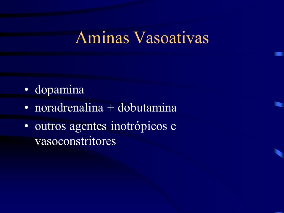 Aminas Vasoativas dopamina noradrenalina + dobutamina outros agentes inotrópicos e vasoconstritores