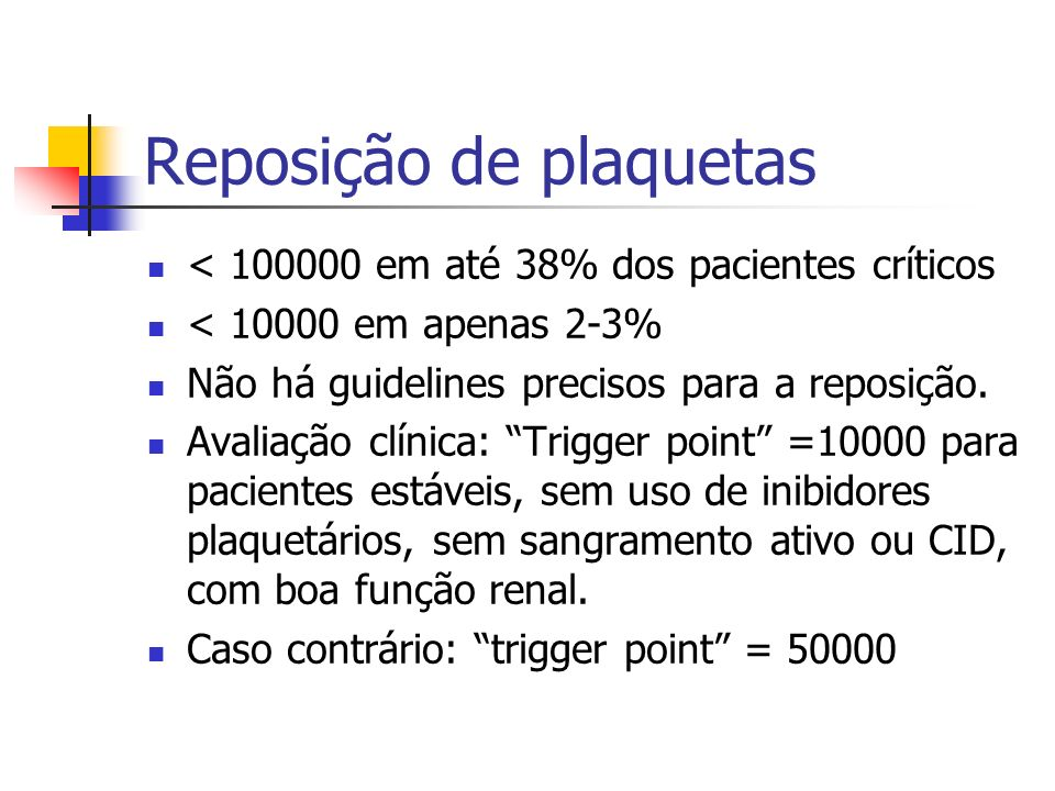 Reposição de plaquetas < 100000 em até 38% dos pacientes críticos < 10000 em apenas 2-3% Não há guidelines precisos para a reposição. Avaliação clínic