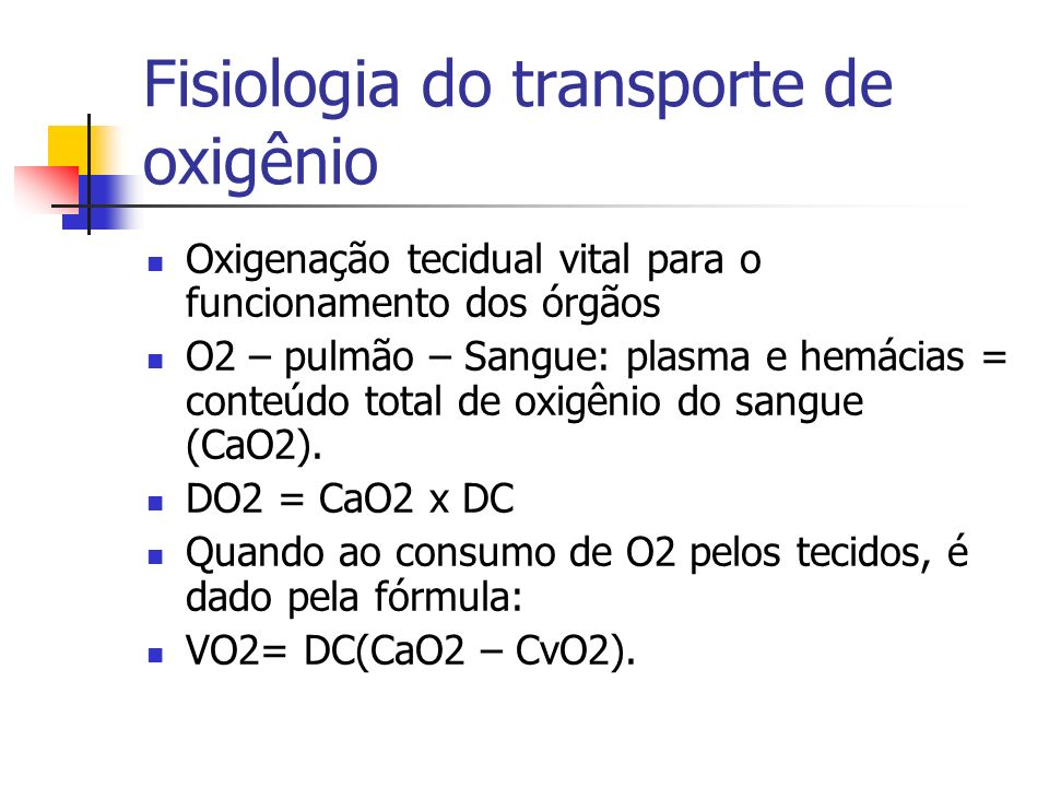 Fisiologia do transporte de oxigênio Normal – DO2 >>> VO2.