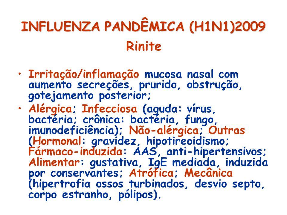 INFLUENZA PANDÊMICA (H1N1)2009 Rinite alérgica Paroxismos de: espirros; prurido ocular, nasal e palato; rinorréia e obstrução nasal; frequente gotejamento pós-nasal, tosse, irritabilidade, fadiga; ao inalar antígenos transportados pelo ar, mais frequente na primavera.