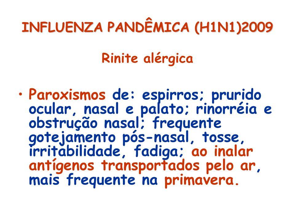 INFLUENZA PANDÊMICA (H1N1)2009 Rinite alérgica Paroxismos de: espirros; prurido ocular, nasal e palato; rinorréia e obstrução nasal; frequente gotejam