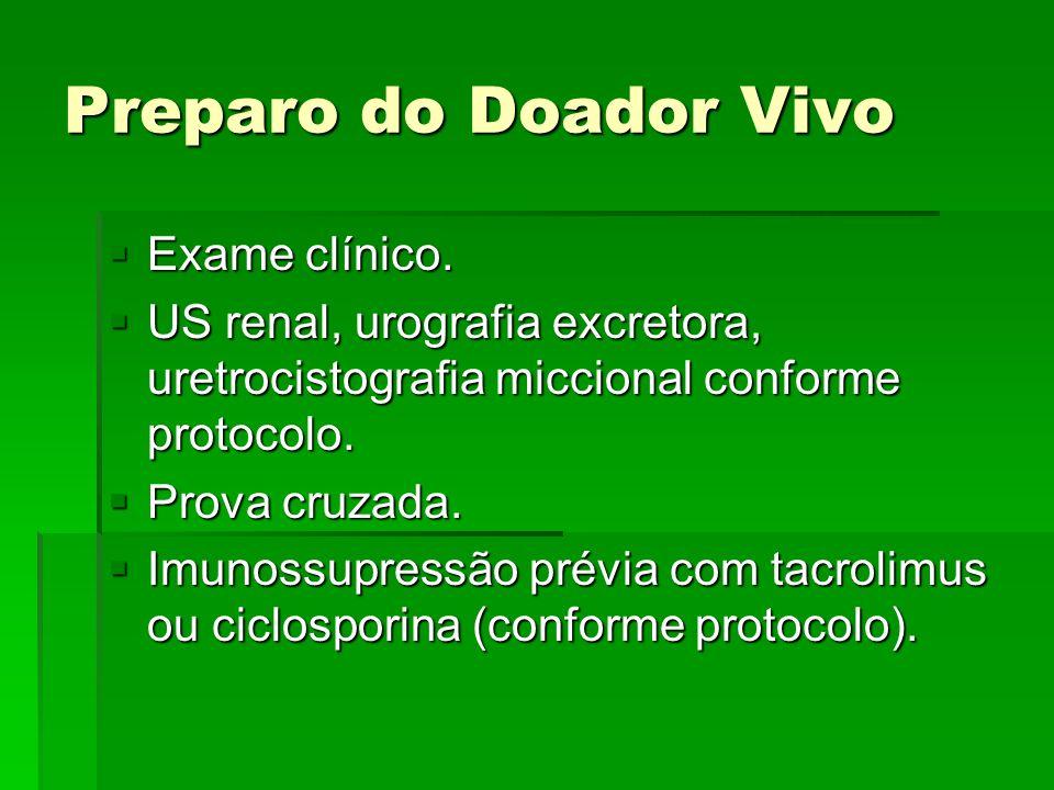 Preparo do Doador Vivo Exame clínico. Exame clínico. US renal, urografia excretora, uretrocistografia miccional conforme protocolo. US renal, urografi