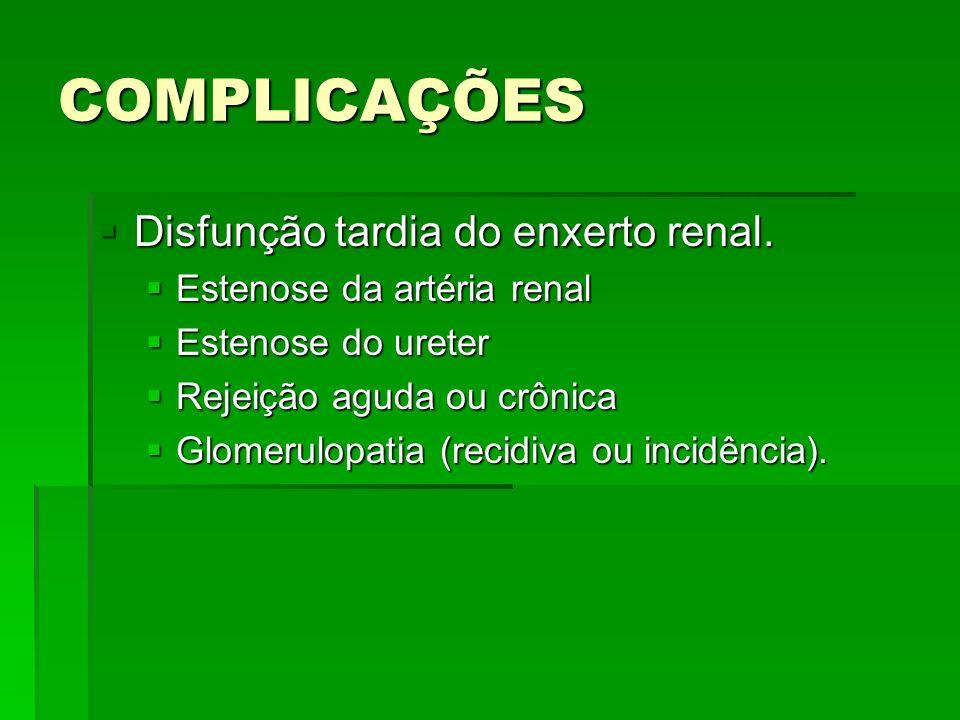 COMPLICAÇÕES Disfunção tardia do enxerto renal. Disfunção tardia do enxerto renal. Estenose da artéria renal Estenose da artéria renal Estenose do ure