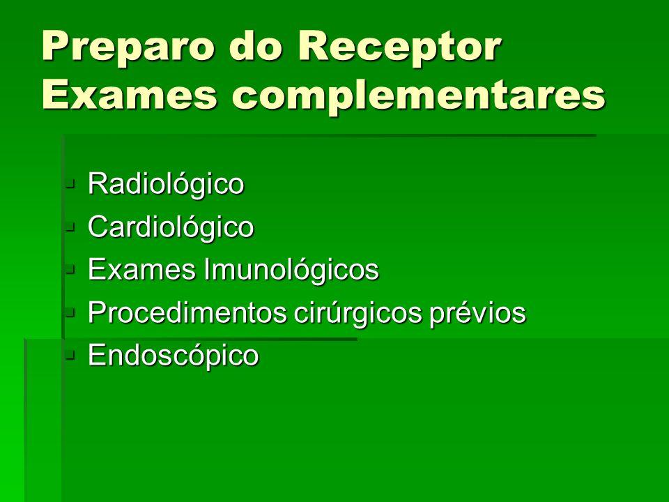 Preparo do Receptor Exames complementares Radiológico Radiológico Cardiológico Cardiológico Exames Imunológicos Exames Imunológicos Procedimentos cirú