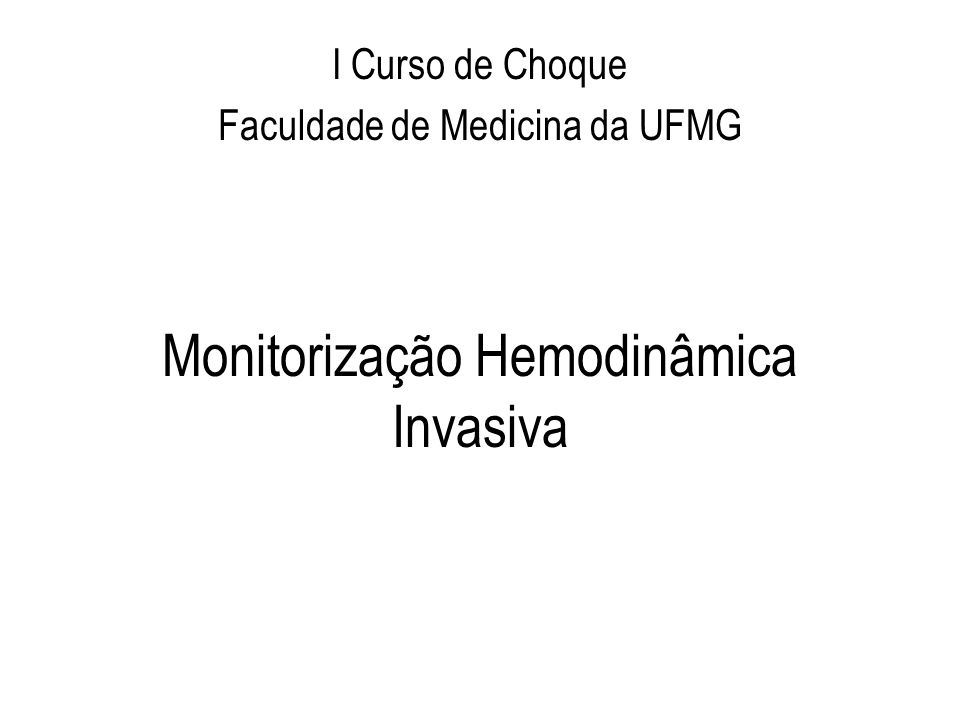 Monitorização Hemodinâmica Invasiva I Curso de Choque Faculdade de Medicina da UFMG