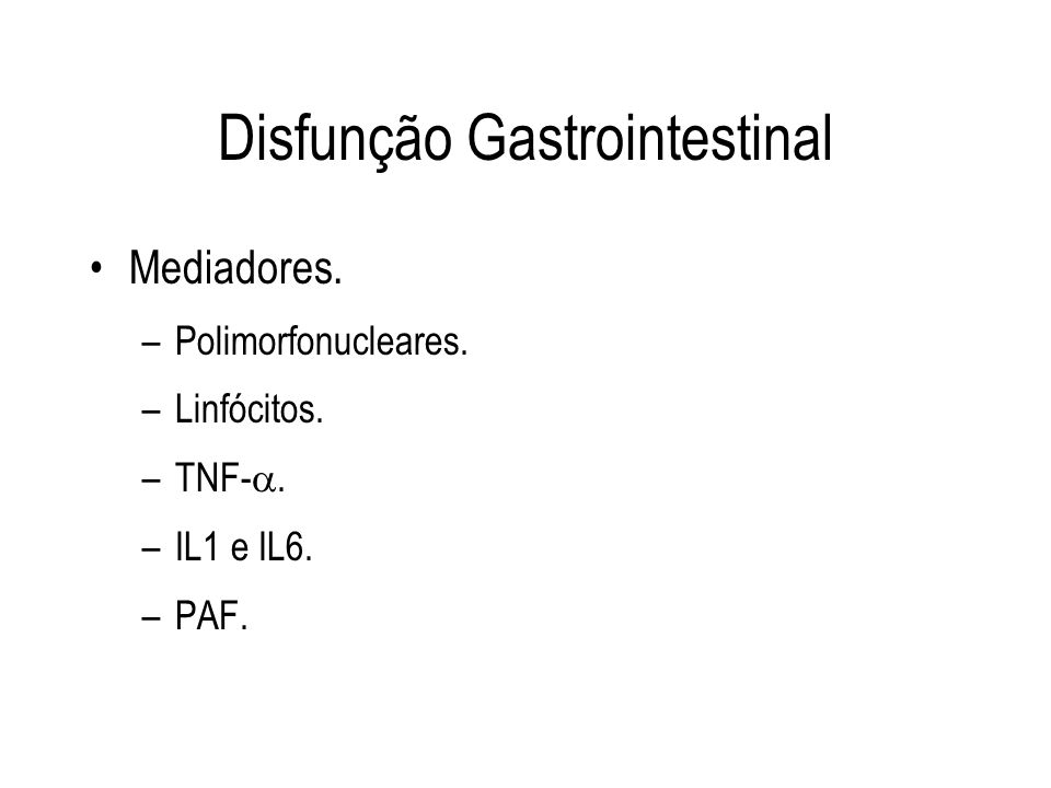 Disfunção Gastrointestinal Mediadores. –Polimorfonucleares. –Linfócitos. –TNF-. –IL1 e IL6. –PAF.
