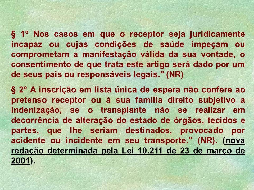 § 1º Nos casos em que o receptor seja juridicamente incapaz ou cujas condições de saúde impeçam ou comprometam a manifestação válida da sua vontade, o