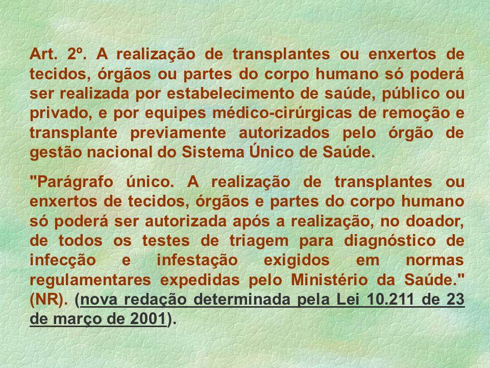 Art. 2º. A realização de transplantes ou enxertos de tecidos, órgãos ou partes do corpo humano só poderá ser realizada por estabelecimento de saúde, p