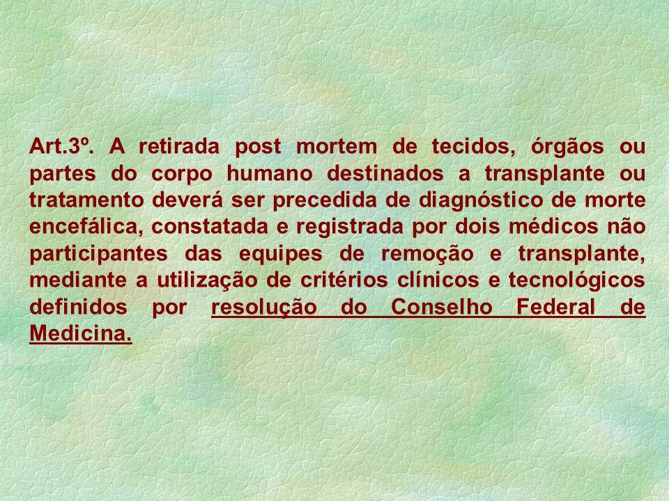 Art.3º. A retirada post mortem de tecidos, órgãos ou partes do corpo humano destinados a transplante ou tratamento deverá ser precedida de diagnóstico