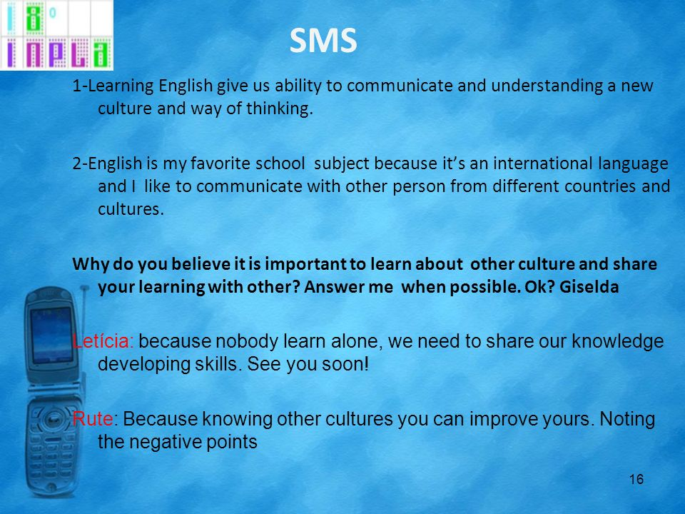 SMS 1-Learning English give us ability to communicate and understanding a new culture and way of thinking. 2-English is my favorite school subject bec