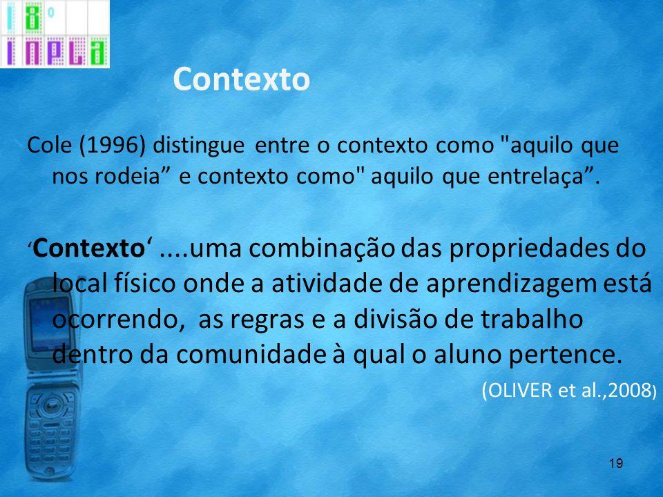 Contexto Cole (1996) distingue entre o contexto como