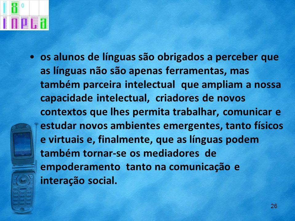 os alunos de línguas são obrigados a perceber que as línguas não são apenas ferramentas, mas também parceira intelectual que ampliam a nossa capacidad