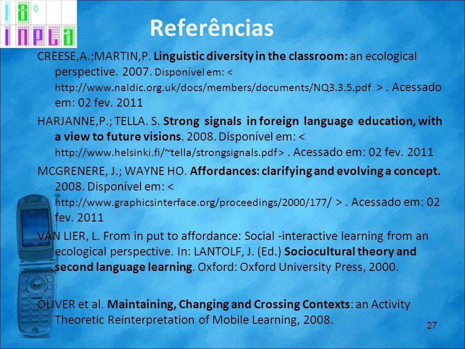 Referências CREESE,A.;MARTIN,P. Linguistic diversity in the classroom: an ecological perspective. 2007. Disponível em:. Acessado em: 02 fev. 2011 HARJ