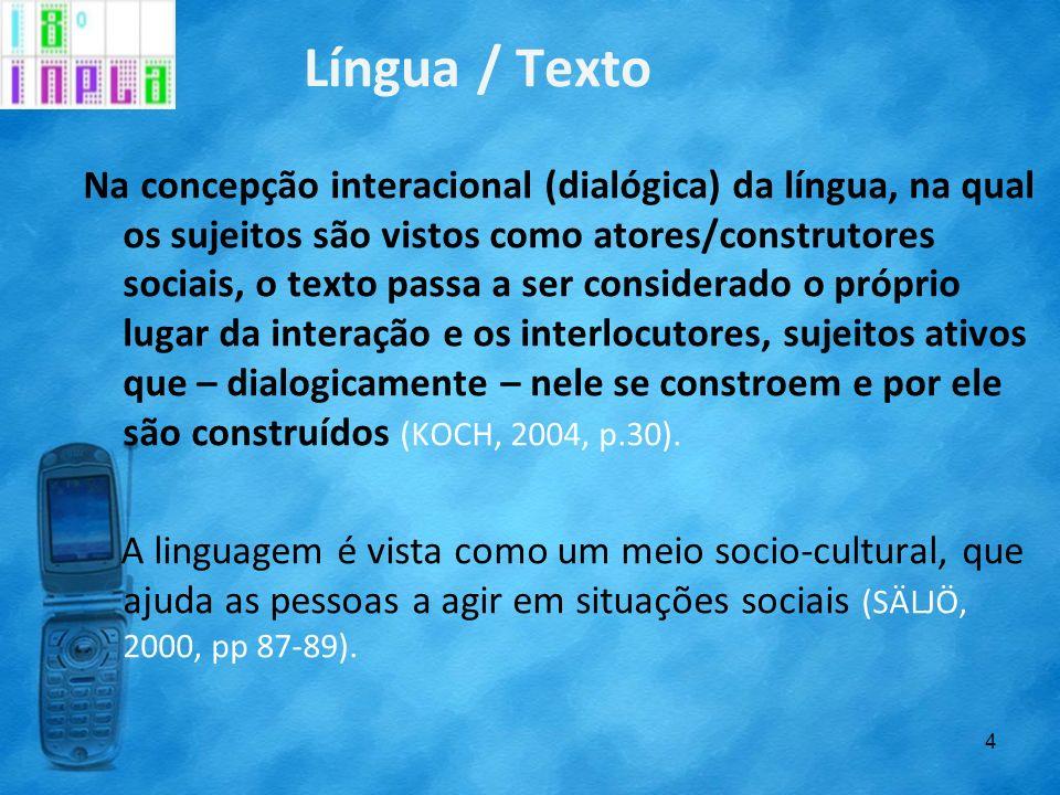 Língua / Texto Na concepção interacional (dialógica) da língua, na qual os sujeitos são vistos como atores/construtores sociais, o texto passa a ser c