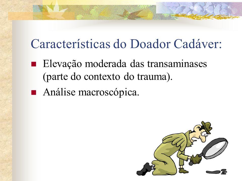 Características do Doador Cadáver: Elevação moderada das transaminases (parte do contexto do trauma). Análise macroscópica.