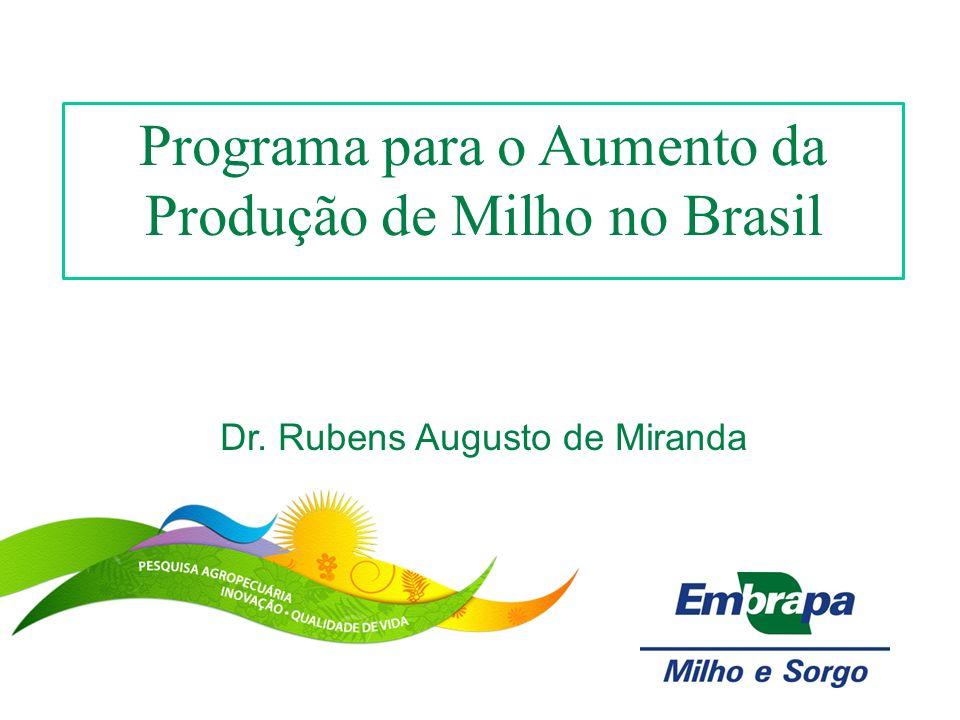 Programa para o Aumento da Produção de Milho no Brasil Dr. Rubens Augusto de Miranda