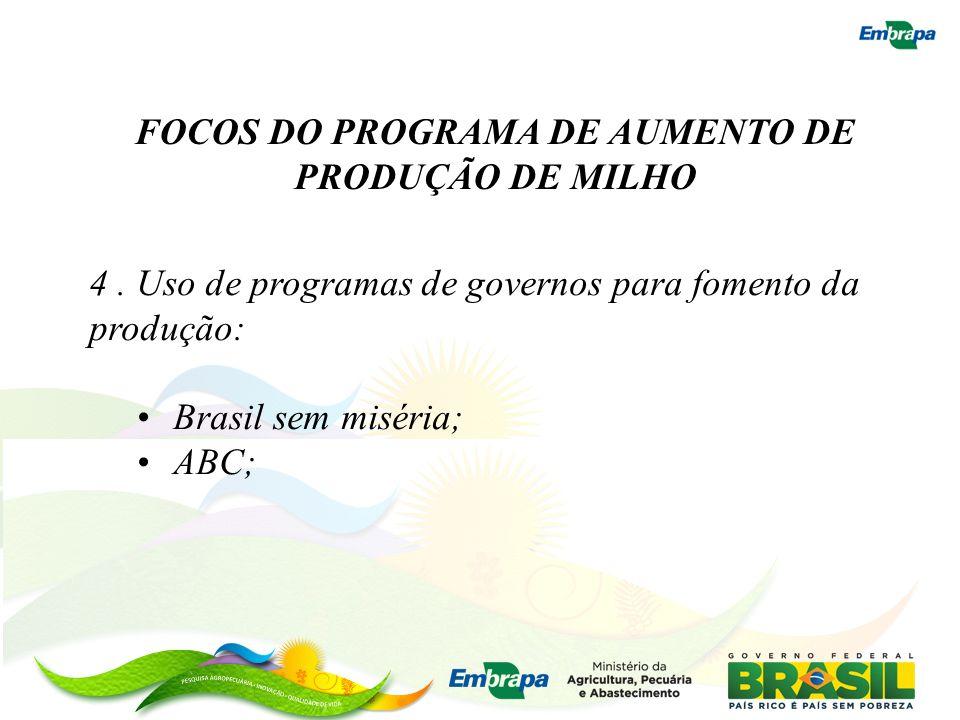 FOCOS DO PROGRAMA DE AUMENTO DE PRODUÇÃO DE MILHO 4. Uso de programas de governos para fomento da produção: Brasil sem miséria; ABC;