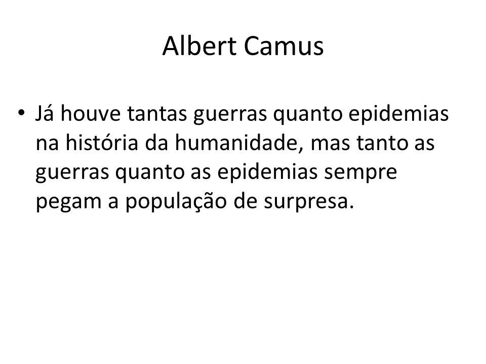 Albert Camus Já houve tantas guerras quanto epidemias na história da humanidade, mas tanto as guerras quanto as epidemias sempre pegam a população de