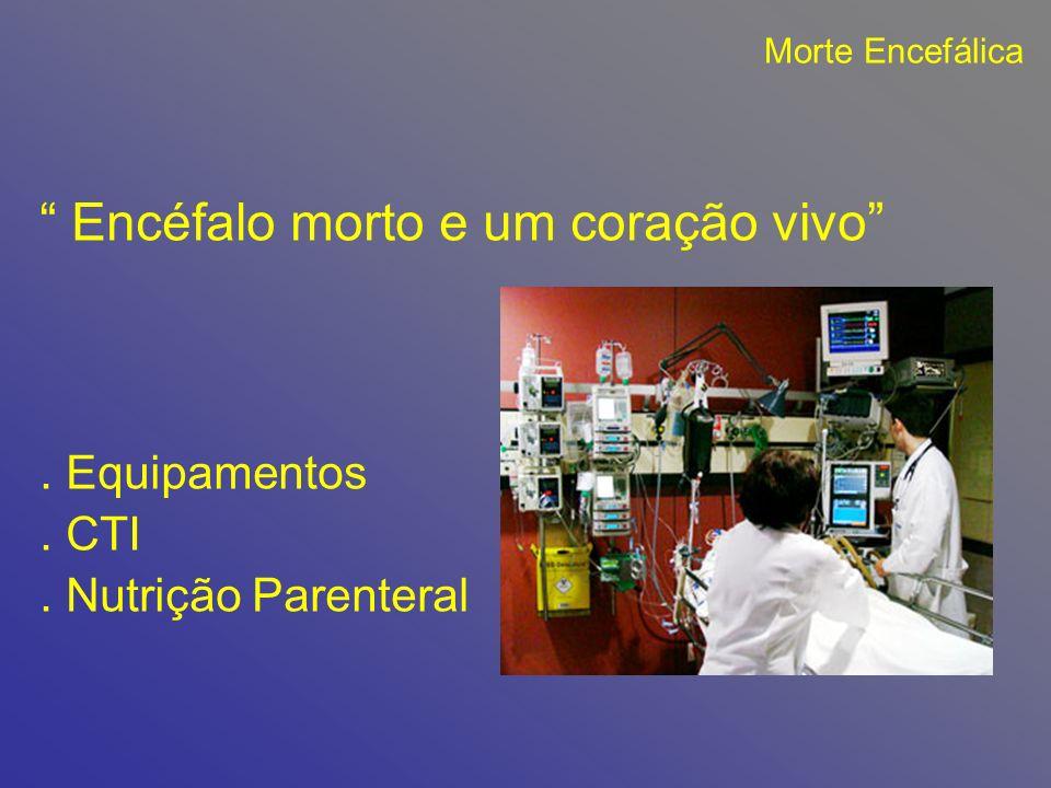 Morte Encefálica Encéfalo morto e um coração vivo. Equipamentos. CTI. Nutrição Parenteral