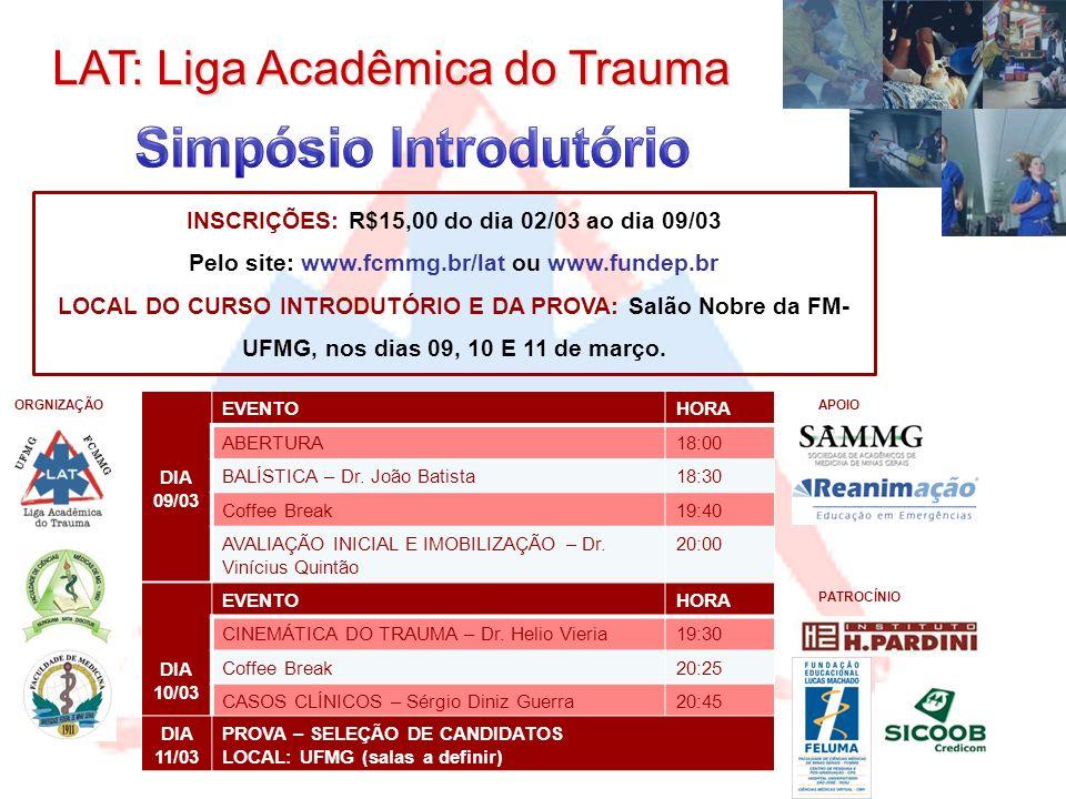 UFMG FCMMG LAT: Liga Acadêmica do Trauma DIA 09/03 EVENTOHORA ABERTURA18:00 BALÍSTICA – Dr. João Batista18:30 Coffee Break19:40 AVALIAÇÃO INICIAL E IM