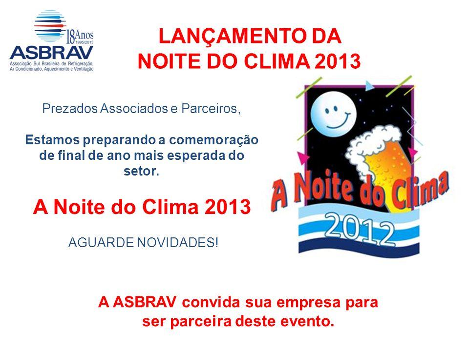 Prezados Associados e Parceiros, Estamos preparando a comemoração de final de ano mais esperada do setor. A Noite do Clima 2013 AGUARDE NOVIDADES! A A