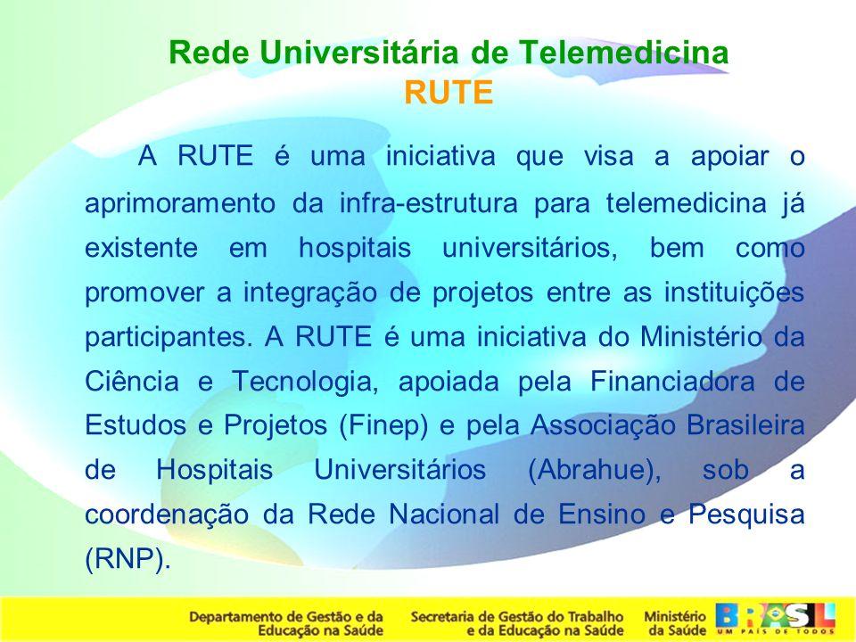 Secretaria de Gestão do Trabalho e da Educação na Saúde Rede Universitária de Telemedicina RUTE A RUTE é uma iniciativa que visa a apoiar o aprimorame