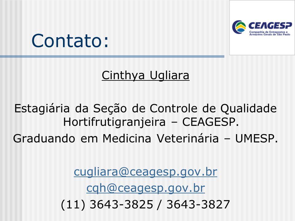 Contato: Cinthya Ugliara Estagiária da Seção de Controle de Qualidade Hortifrutigranjeira – CEAGESP.