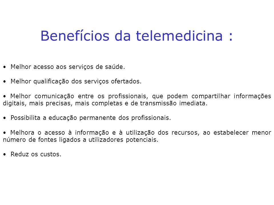 Benefícios da telemedicina : Melhor acesso aos serviços de saúde. Melhor qualificação dos serviços ofertados. Melhor comunicação entre os profissionai