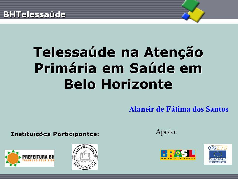 BHTelessaúde Telessaúde na Atenção Primária em Saúde em Belo Horizonte Instituições Participantes: Alaneir de Fátima dos Santos Apoio: