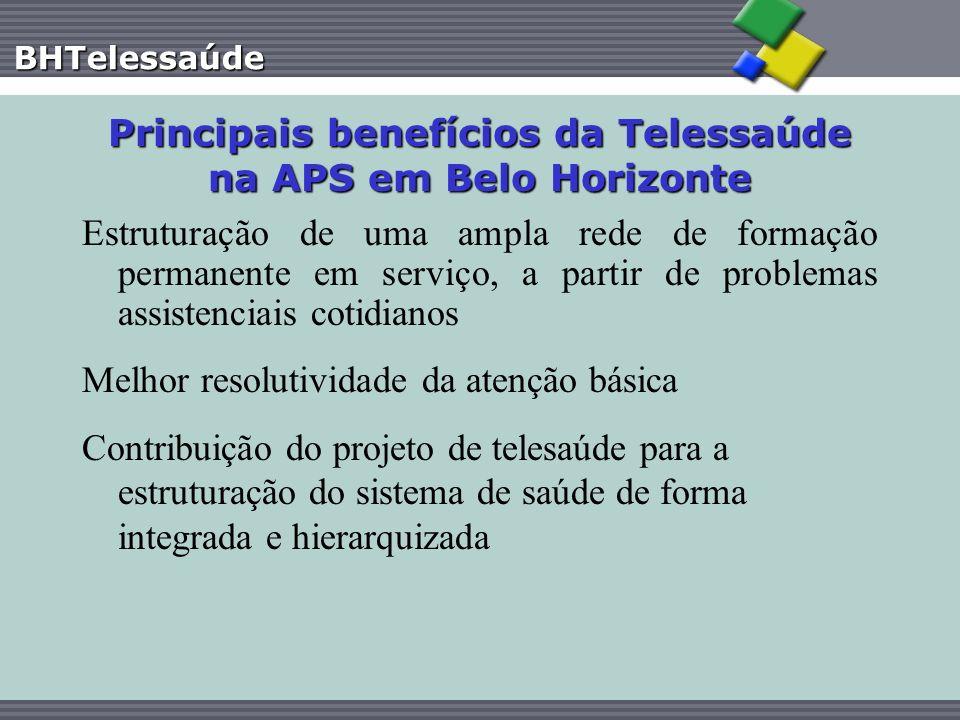 BHTelessaúde Principais benefícios da Telessaúde na APS em Belo Horizonte Estruturação de uma ampla rede de formação permanente em serviço, a partir d
