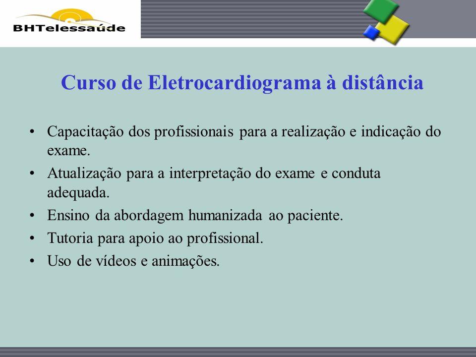 BHTelessaúde Curso de Eletrocardiograma à distância Capacitação dos profissionais para a realização e indicação do exame. Atualização para a interpret