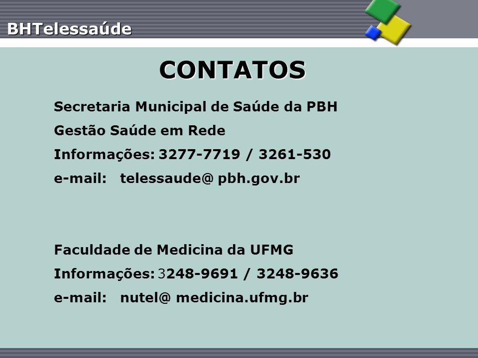 BHTelessaúde CONTATOS Secretaria Municipal de Saúde da PBH Gestão Saúde em Rede Informações: 3277-7719 / 3261-530 e-mail: telessaude@ pbh.gov.br Facul