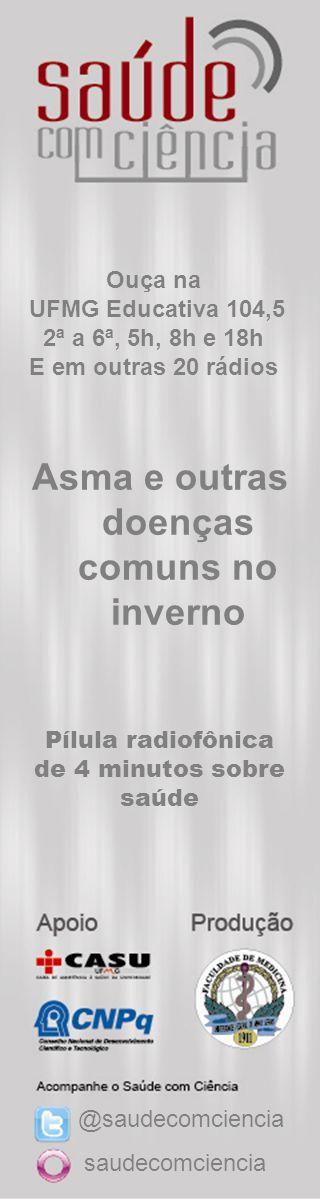 Asma e outras doenças comuns no inverno Ouça na UFMG Educativa 104,5 2ª a 6ª, 5h, 8h e 18h E em outras 20 rádios Pílula radiofônica de 4 minutos sobre