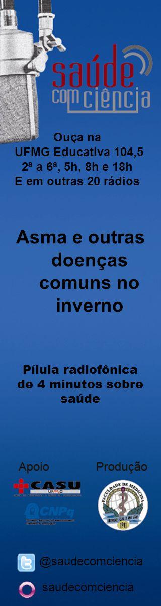 Asma e outras doenças comuns no inverno Ouça na UFMG Educativa 104,5 2ª a 6ª, 5h, 8h e 18h E em outras 20 rádios Pílula radiofônica de 4 minutos sobre saúde @saudecomciencia saudecomciencia