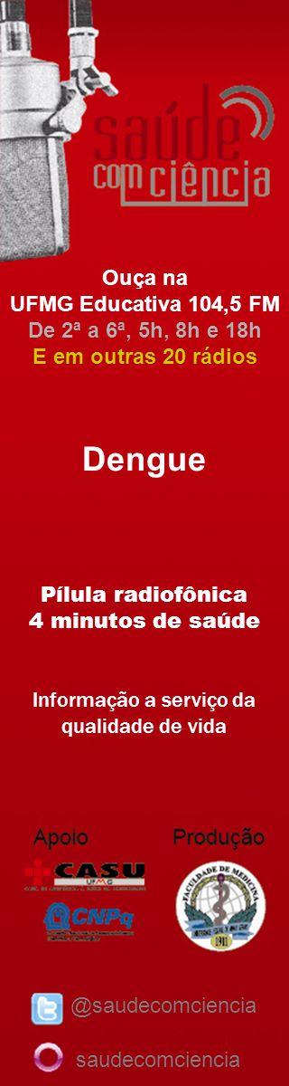 @saudecomciencia saudecomciencia Dengue Pílula radiofônica 4 minutos de saúde Informação a serviço da qualidade de vida Ouça na UFMG Educativa 104,5 FM De 2ª a 6ª, 5h, 8h e 18h E em outras 20 rádios