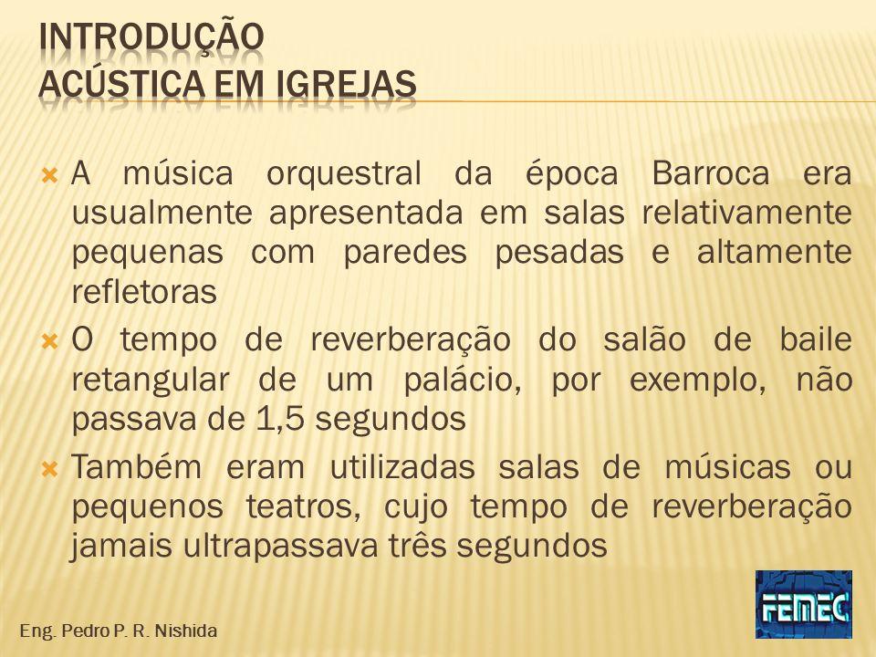 A música orquestral da época Barroca era usualmente apresentada em salas relativamente pequenas com paredes pesadas e altamente refletoras O tempo de