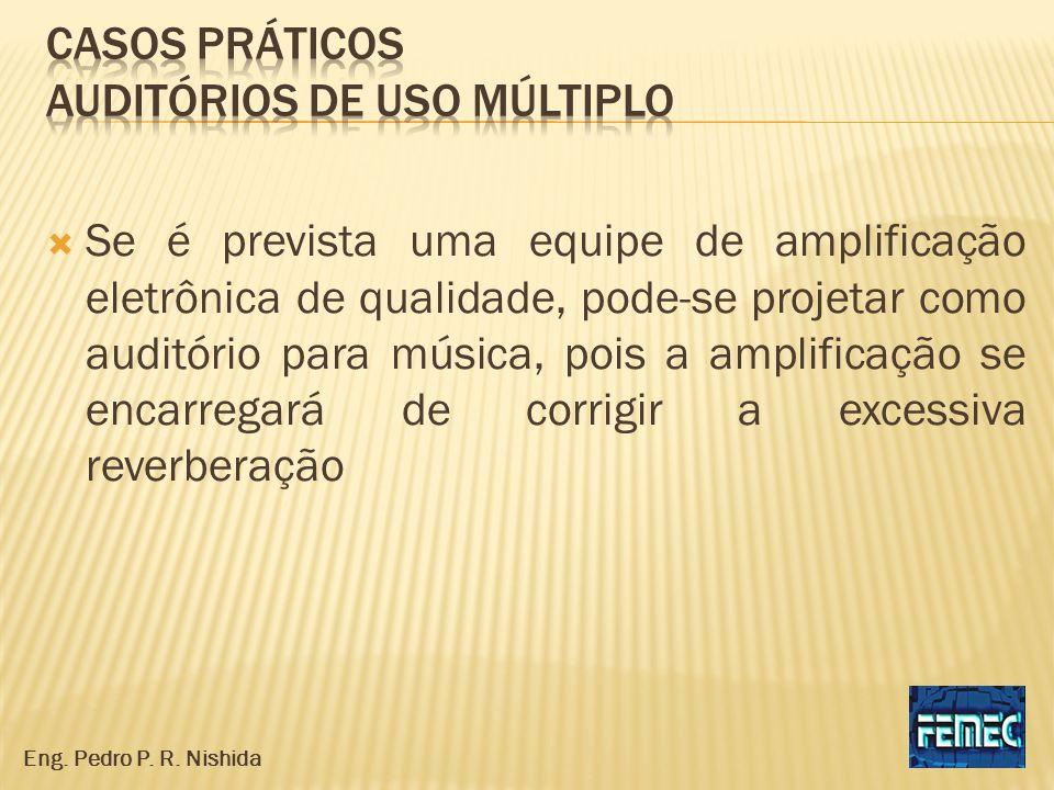 Se é prevista uma equipe de amplificação eletrônica de qualidade, pode-se projetar como auditório para música, pois a amplificação se encarregará de c
