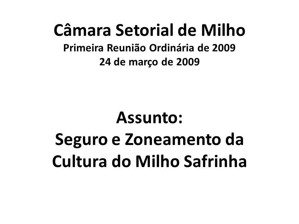Câmara Setorial de Milho Primeira Reunião Ordinária de 2009 24 de março de 2009 Assunto: Seguro e Zoneamento da Cultura do Milho Safrinha