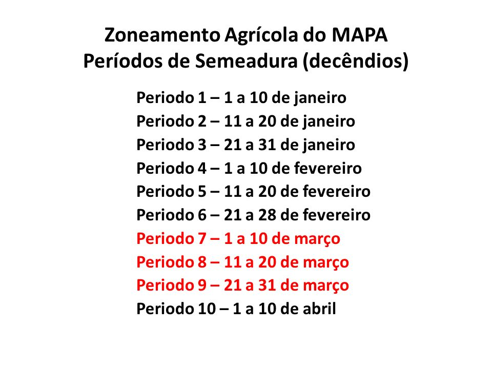 Zoneamento Agrícola do MAPA Períodos de Semeadura (decêndios) Periodo 1 – 1 a 10 de janeiro Periodo 2 – 11 a 20 de janeiro Periodo 3 – 21 a 31 de jane