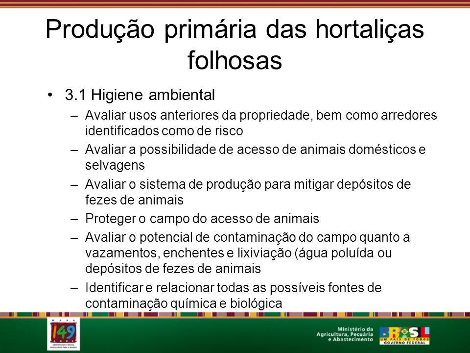 Produção primária das hortaliças folhosas 3.1 Higiene ambiental –Avaliar usos anteriores da propriedade, bem como arredores identificados como de risc