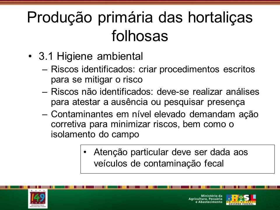 Produção primária das hortaliças folhosas 3.1 Higiene ambiental –Riscos identificados: criar procedimentos escritos para se mitigar o risco –Riscos nã