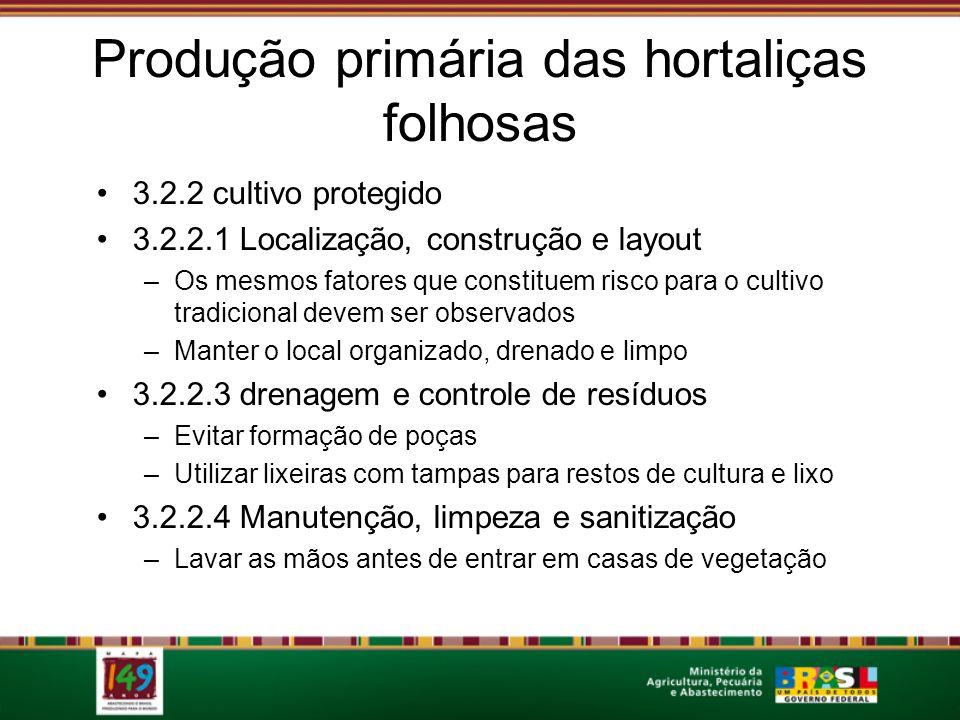 Produção primária das hortaliças folhosas 3.2.2 cultivo protegido 3.2.2.1 Localização, construção e layout –Os mesmos fatores que constituem risco par